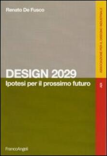 Design 2029. Ipotesi per il prossimo futuro - Renato De Fusco - copertina