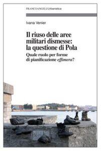 Il riuso delle aree militari dismesse: la questione di Pola. Quale ruolo per le forme di pianificazioni effimera?