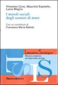 Libro I mondi sociali degli uomini di mare Vincenzo Corsi , Maurizio Esposito , Lucio Meglio