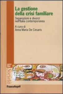La gestione della crisi familiare. Separazioni e divorzi nell'Italia contemporanea