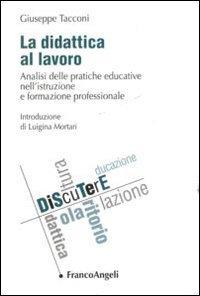 La La didattica al lavoro. Analisi delle pratiche educative nell'istruzione e formazione professionale - Tacconi Giuseppe - wuz.it