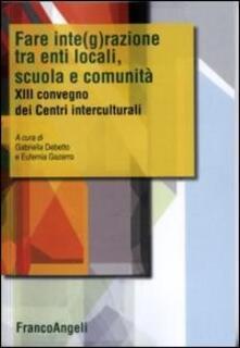 Fare integrazione fra enti locali, scuola e comunità. XIII Convegno dei Centri interculturali - copertina