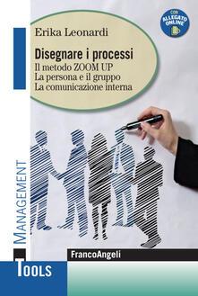Disegnare i processi. Il metodo ZOOM UP. La persona e il gruppo. La comunicazione interna - Erika Leonardi - copertina