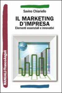 Il marketing d'impresa. Elementi essenziali e innovativi