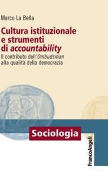 Cultura istituzionale e strumenti di accountability. Il contributo dell'Ombudsman alla qualità della democrazia - Marco La Bella - copertina