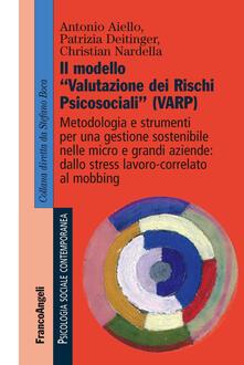 Il modello «valutazione dei rischi psicosociali» (VARP) - Antonio Aiello,Patrizia Deitinger,Christian Nardella - copertina