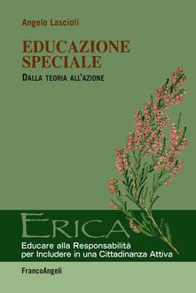 Educazione speciale. Dalla teoria all'azione - Angelo Lascioli - copertina