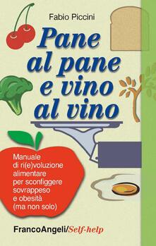 Pane al pane e vino al vino. Manuale di ri(e)voluzione alimentare per sconfiggere sovrappeso e obesità (ma non solo).pdf