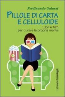 Pillole di carta e celluloide. Libri e film per curare la propria mente - Ferdinando Galassi - copertina