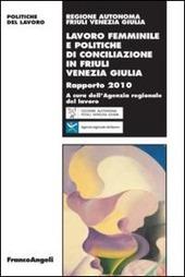 Lavoro femminile e politiche di conciliazione in Friuli Venezia Giulia. Rapporto 2010