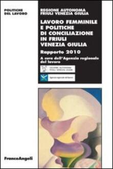 Lavoro femminile e politiche di conciliazione in Friuli Venezia Giulia. Rapporto 2010 - copertina