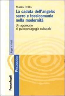 La caduta dellangelo: sacro e tossicomania nella modernità. Un approccio di psicopedagogia culturale.pdf