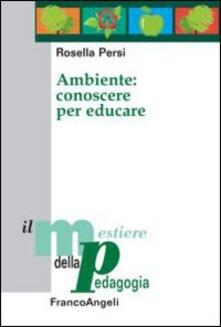 Ambiente: conoscere per educare - Rosella Persi - copertina