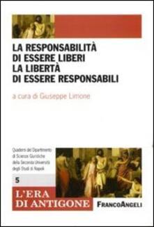 La responsabilità di essere liberi, la libertà di essere responsabili - copertina