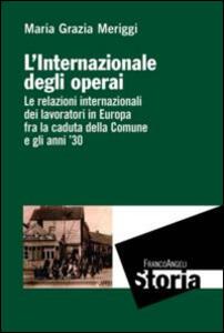 L' Internazionale degli operai. Le relazioni internazionali dei lavoratori in Europa fra la caduta della Comune e gli anni '30