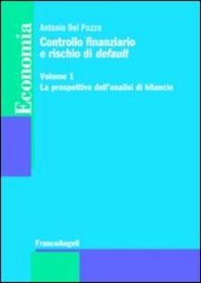 Controllo finanziario e rischio di default. Vol. 1: La prospettiva dell'analisi di bilancio. - Antonio Del Pozzo - copertina