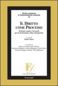 Il diritto come processo. Princìpi, regole e brocardi per la formazione critica del giurista - copertina