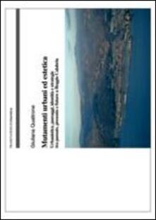 Mutamenti urbani ed estetica. Urbanistica, paesaggi, identità e strategie tra passato, presente e futuro a Reggio Calabria - Giuliana Quattrone - copertina