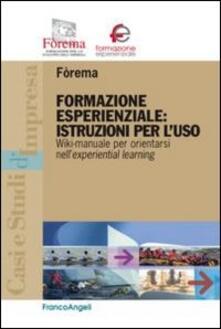 Formazione esperienziale: istruzioni per l'uso. Wiki-manuale per orientarsi nell'experiential leraning - copertina