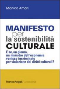 Libro Manifesto per la sostenibilità culturale. E se, un giorno, un ministro dell'economia venisse incriminato per violazione dei diritti culturali? Monica Amari