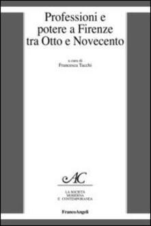 Professioni e potere a Firenze tra Otto e Novecento - copertina