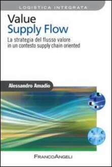 Value supply flow. La strategia del flusso valore in un contesto supply chain oriented - Alessandro Amadio - copertina