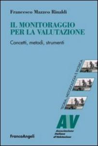 Libro Il monitoraggio per la valutazione. Concetti, metodi, strumenti Francesco Mazzeo Rinaldi