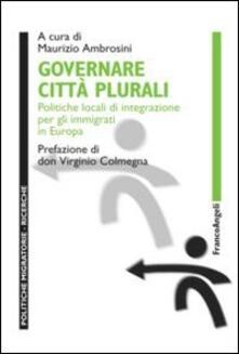 Governare città plurali. Politiche locali di integrazione per gli immigrati in Europa - copertina