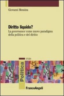 Diritto liquido? La governance come nuovo paradigma della politica e del diritto - Giovanni Messina - copertina