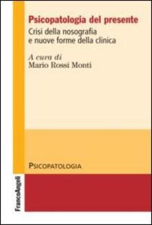 Psicopatologia del presente. Crisi della nosografia e nuove forme della clinica - copertina