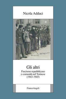 Gli altri. Fascismo repubblicano e comunità nel torinese (1943-1945) - Nicola Adduci - copertina