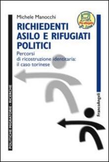 Richiedenti asilo e rifugiati politici. Percorsi di ricostruzione identitaria: il caso torinese - Michele Manocchi - copertina