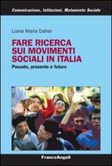 Fare ricerca sui movimenti sociali in Italia. Passato, presente e futuro - Liana M. Daher - copertina