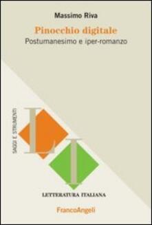 Pinocchio digitale. Postumanesimo e iper-romanzo - Massimo Riva - copertina