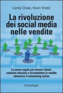 La rivoluzione dei social media nelle vendite. Le nuove regole per trovare clienti, costruire relazioni e incrementare le vendite attraverso il networking online.pdf
