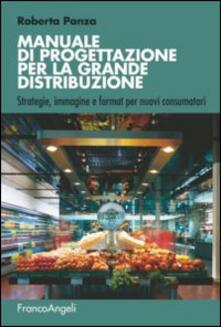 Capturtokyoedition.it Manuale di progettazione per la grande distribuzione. Strategie, immagine e format per nuovi consumatori Image