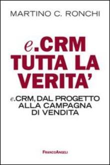 E.Crm tutta la verità. E.Crm, dal progetto alla campagna di vendita - Martino Ronchi - copertina