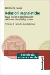 Libro Relazioni segnaletiche. Spazi, funzioni e rappresentazioni nei sistemi di wayfinding urbano Fiammetta Pilozzi