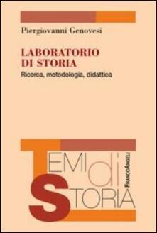 Laboratorio di storia. Ricerca, metodologia, didattica - Piergiovanni Genovesi - copertina
