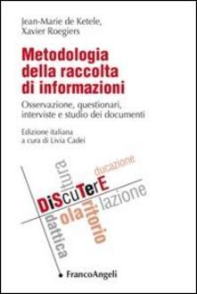 Metodologia della raccolta di informazioni. Osservazione, questionari, interviste e studio dei documenti - Jean-Marie De Ketele,Xavier Roegiers - copertina