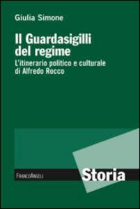 Libro Il guardasigilli del regime. L'itinerario politico e culturale di Alfredo Rocco Giulia Simone