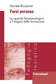Farsi persona. Lo sguardo fenomenologico e l'enigma della formazione - Daniele Bruzzone - copertina