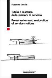 Tutela e restauro delle stazioni di servizio-Preservation and restoration of service stations - Susanna Caccia - copertina