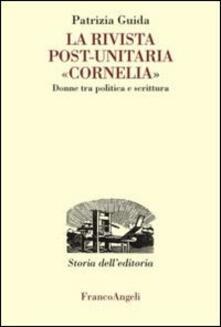 La rivista post-unitaria «Cornelia». Donne tra politica e scrittura - Patrizia Guida - copertina