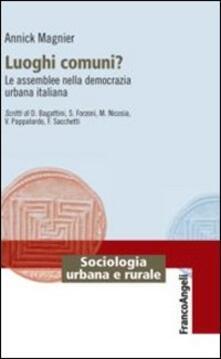 Luoghi comuni? Le assemblee nella democrazia urbana italiana - Annick Magnier - copertina