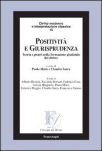 Libro Positività e giurisprudenza. Teoria e prassi nella formazione gudiziale del diritto