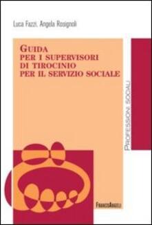 Guida per i supervisori di tirocinio per il servizio sociale - Luca Fazzi,Angela Rosignoli - copertina
