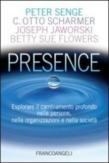 Presence. Esplorare il cambiamento profondo nelle persone, nelle organizzazioni e nella società - Peter Senge,Otto Scharmer,Joseph Jaworski - copertina