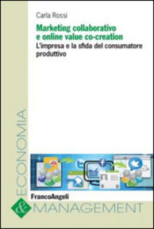 Marketing collaborativo e online value co-creation. L'impresa e la sfida del consumatore produttivo