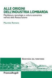 Alle origini dell'industria lombarda. Manifatture, tecnologie e cultura economica nell'età della Restaurazione